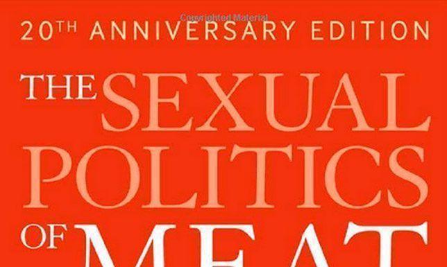 Feminismo y veganismo Carol J. Adams (1990), The sexual politics of meat (La política sexual de la carne)