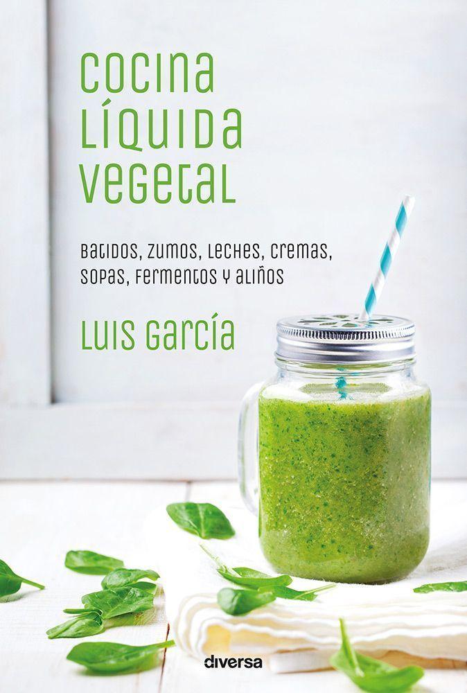 Cocina Líquida Vegetal Luís García alimentación vegana veganismo bueno y vegano