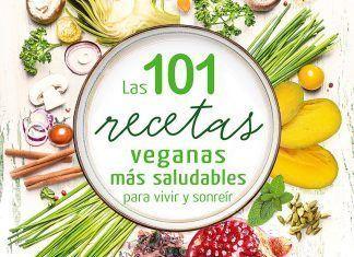 Las 101 recetas veganas más saludables para vivir y sonreír